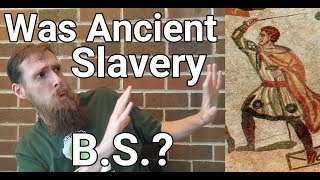 Was Ancient Slavery B.S.?