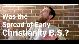 Was The Spread of Early Christianity B.S.?