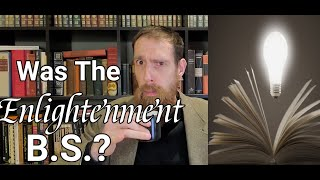 Was The Enlightenment B.S.?